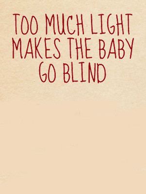 Too Much Light Makes the Baby Go Blind Poster