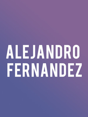 Alejandro Fernandez, Pavilion at the Music Factory, Dallas