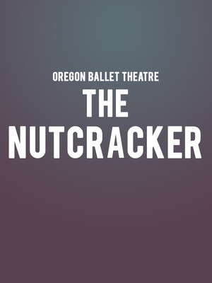 Oregon Ballet Theatre: The Nutcracker Poster