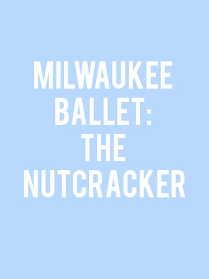 Milwaukee Ballet - The Nutcracker Poster