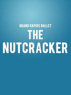 Grand Rapids Ballet - The Nutcracker Poster