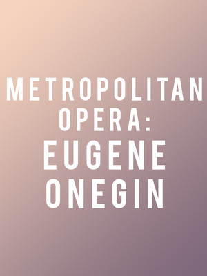 Metropolitan Opera: Eugene Onegin at Metropolitan Opera House