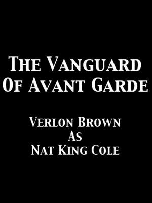 Nat King Cole: The Vanguard of Avant Garde Poster