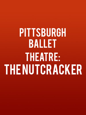 Pittsburgh Ballet Theatre: The Nutcracker Poster