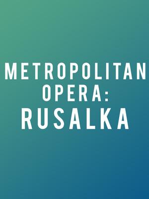 Metropolitan Opera: Rusalka Poster