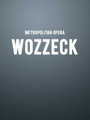 Metropolitan Opera: Wozzeck at Metropolitan Opera House