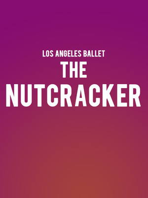 Los Angeles Ballet - The Nutcracker Poster