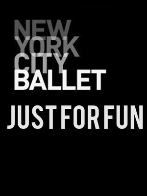 New York City Ballet: Just For Fun Poster
