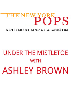 The New York Pops: Ashley Brown - Under the Mistletoe Poster
