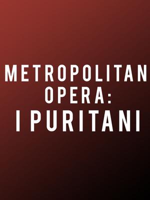 Metropolitan Opera: I Puritani Poster