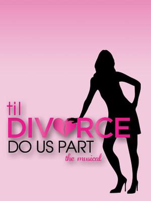 Til Divorce Do Us Part - The Musical Poster