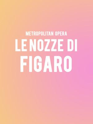 Metropolitan Opera: Le Nozze di Figaro at Metropolitan Opera House