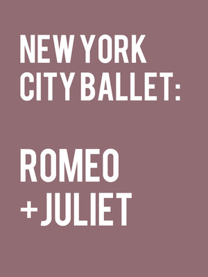 New York City Ballet Romeo Juliet, David H Koch Theater, New York