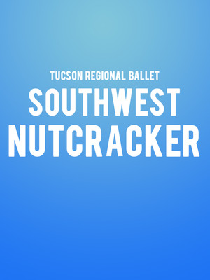 Tucson Regional Ballet: Southwest Nutcracker at Tucson Music Hall