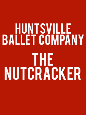 Huntsville Ballet Company: The Nutcracker Poster