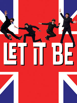 Let It Be: A Celebration Of The Music Of The Beatles Poster