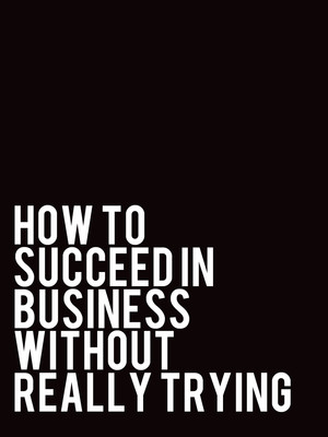 How to Succeed in Business Without a Penis