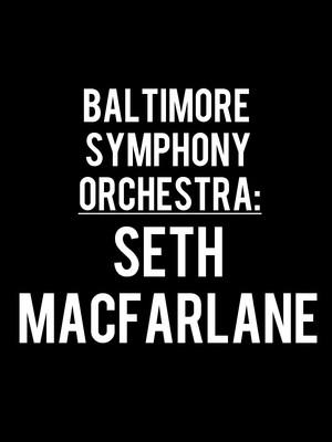 Baltimore Symphony Orchestra: Seth MacFarlane Poster