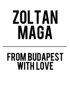 Zoltan Maga: From Budapest With Love Poster