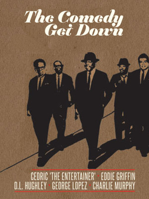 The Comedy Get Down Tour: Cedric The Entertainer, Eddie Griffin, D.L. Hughley, George Lopez & Charlie Murphy Poster
