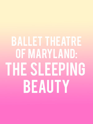 Ballet Theatre of Maryland: The Sleeping Beauty Poster