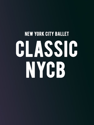 New York City Ballet - Classic NYCB at David H Koch Theater