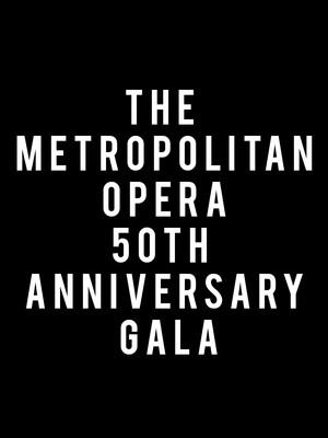 The Metropolitan Opera 50th Anniversary Gala at Metropolitan Opera House