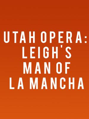 Utah Opera Leighs Man of La Mancha, Capitol Theatre, Salt Lake City