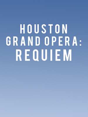 Houston Grand Opera: Requiem Poster