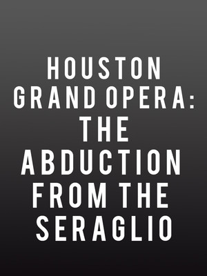 Houston Grand Opera: The Abduction From The Seraglio Poster