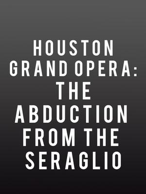 Houston Grand Opera The Abduction From The Seraglio, Brown Theater, Houston