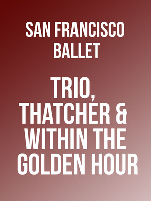 San Francisco Ballet: Trio Thatcher & Within the Golden Hour at War Memorial Opera House