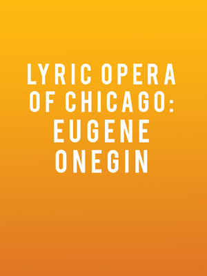 Lyric Opera of Chicago Eugene Onegin, Civic Opera House, Chicago