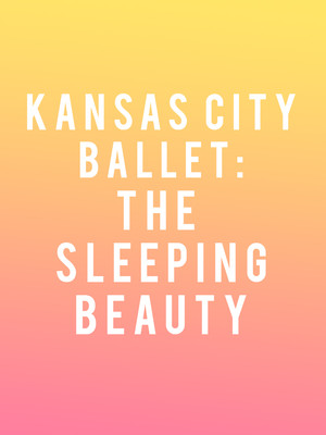 Kansas City Ballet The Sleeping Beauty, Muriel Kauffman Theatre, Kansas City