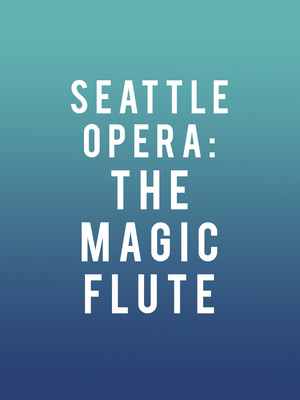 Seattle Opera: The Magic Flute Poster