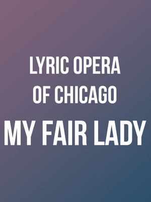 Lyric Opera of Chicago: My Fair Lady Poster