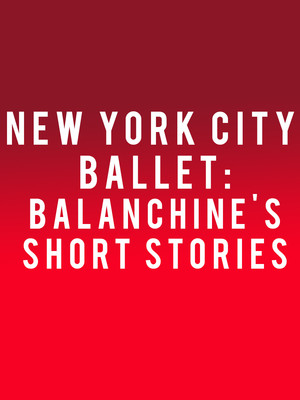 New York City Ballet: Balanchine's Short Stories at David H Koch Theater