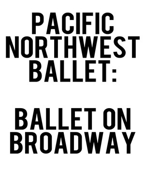 Pacific Northwest Ballet - Ballet on Broadway Poster