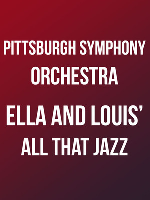 Pittsburgh Symphony Orchestra: Lawrence Loh, Byron Stripling & Marva Hicks - Ella and Louis's All That Jazz at Heinz Hall