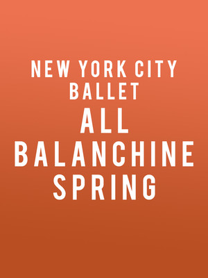New York City Ballet: All Balanchine - Spring at David H Koch Theater
