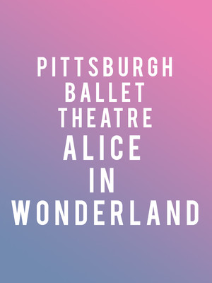 Pittsburgh Ballet Theatre Alice in Wonderland, Benedum Center, Pittsburgh