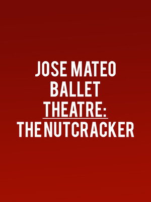 Jose Mateo Ballet Theatre - The Nutcracker Poster