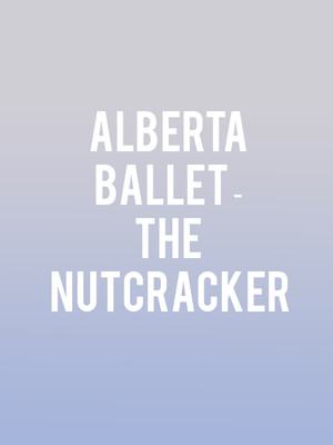 Alberta Ballet - The Nutcracker Poster