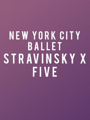 New York City Ballet: Stravinsky x Five at David H Koch Theater