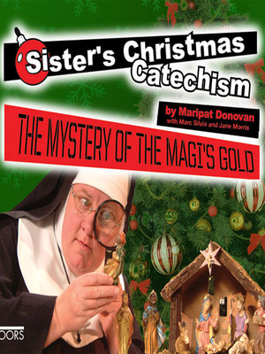 Sisters Christmas Catechism The Mystery of the Magis Gold, Starlight Theatre Cohen Stage, Kansas City