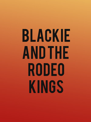 Blackie and the Rodeo Kings Poster