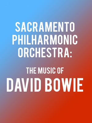 Sacramento Philharmonic Orchestra - The Music of David Bowie Poster