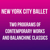 New York City Ballet Two Programs of Contemporary Works and Balanchine Classics, Kennedy Center Opera House, Washington