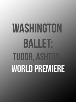 Washington Ballet: Tudor, Ashton, World Premiere at Kennedy Center Opera House