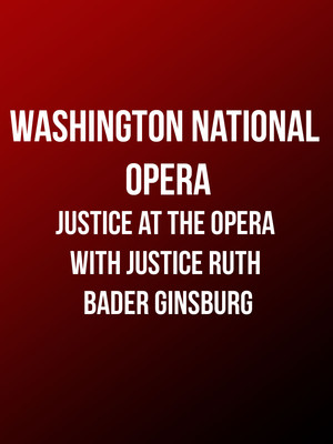 Washington National Opera: Justice at the Opera with Justice Ruth Bader Ginsburg Poster